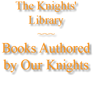 The Knights' Library ~~~ Books Authored by Our Knights
