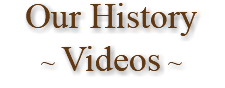 Our History ~ Videos ~